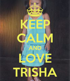 Poster: KEEP CALM AND LOVE TRISHA