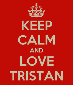 Poster: KEEP CALM AND LOVE TRISTAN