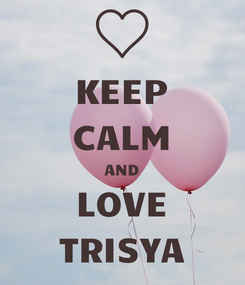 Poster: KEEP CALM AND LOVE TRISYA