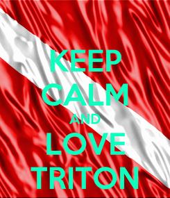 Poster: KEEP CALM AND LOVE TRITON