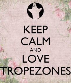 Poster: KEEP CALM AND LOVE TROPEZONES