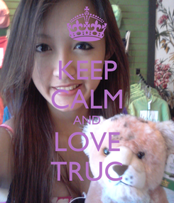 Poster: KEEP CALM AND LOVE TRUC