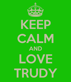 Poster: KEEP CALM AND LOVE TRUDY