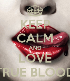 Poster: KEEP CALM AND LOVE TRUE BLOOD