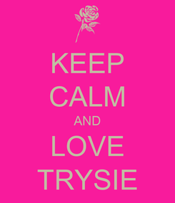 Poster: KEEP CALM AND LOVE TRYSIE