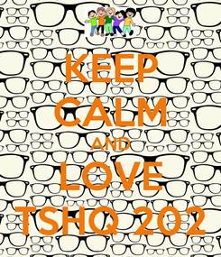Poster: KEEP CALM AND LOVE TSHQ 202