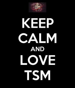Poster: KEEP CALM AND LOVE TSM