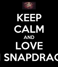 Poster: KEEP CALM AND LOVE TSM SNAPDRAGON