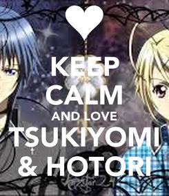 Poster: KEEP CALM AND LOVE TSUKIYOMI & HOTORI