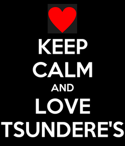 Poster: KEEP CALM AND LOVE TSUNDERE'S