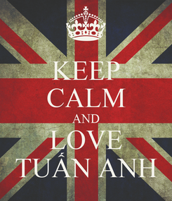 Poster: KEEP CALM AND LOVE TUẤN ANH