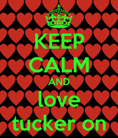 Poster: KEEP CALM AND love tucker on