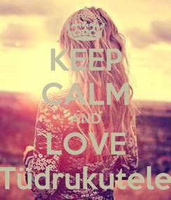 Poster: KEEP CALM AND LOVE Tüdrukutele