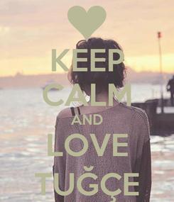 Poster: KEEP CALM AND LOVE TUĞÇE