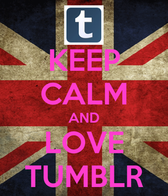 Poster: KEEP CALM AND LOVE TUMBLR