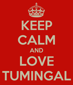 Poster: KEEP CALM AND LOVE TUMINGAL