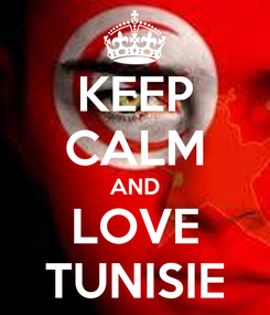 Poster: KEEP CALM AND LOVE TUNISIE