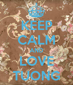 Poster: KEEP CALM AND LOVE TUONG