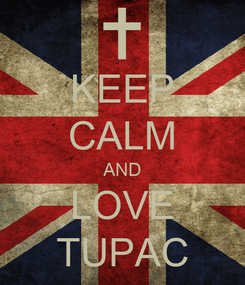 Poster: KEEP CALM AND LOVE TUPAC