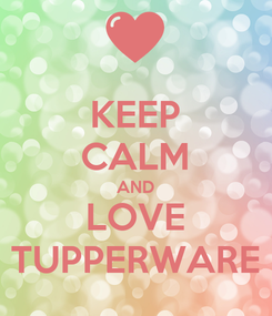 Poster: KEEP CALM AND LOVE TUPPERWARE