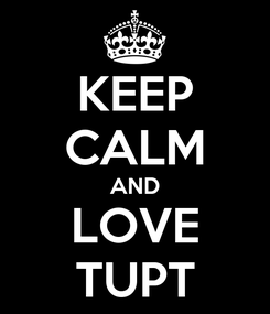 Poster: KEEP CALM AND LOVE TUPT