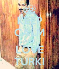 Poster: KEEP CALM AND LOVE TURKI