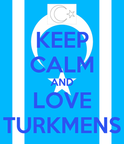 Poster: KEEP CALM AND LOVE TURKMENS