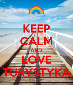 Poster: KEEP CALM AND LOVE TURYSTYKA