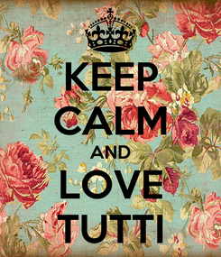 Poster: KEEP CALM AND LOVE TUTTI