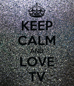 Poster: KEEP CALM AND LOVE TV