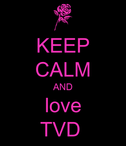 Poster: KEEP CALM AND love TVD