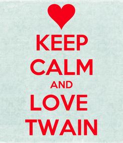 Poster: KEEP CALM AND LOVE  TWAIN