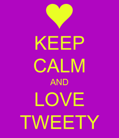 Poster: KEEP CALM AND LOVE TWEETY
