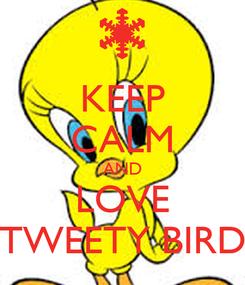 Poster: KEEP CALM AND LOVE TWEETY BIRD