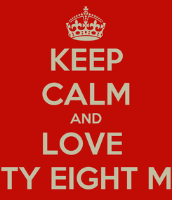 Poster: KEEP CALM AND LOVE  TWENTY EIGHT MARCH