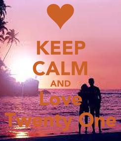 Poster: KEEP CALM AND Love Twenty One