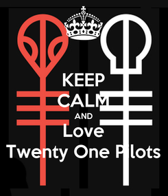 Poster: KEEP CALM AND Love Twenty One Pilots