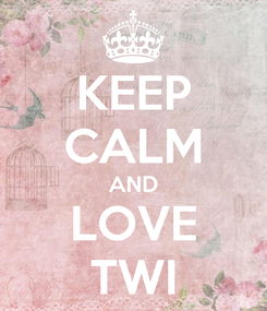 Poster: KEEP CALM AND LOVE TWI