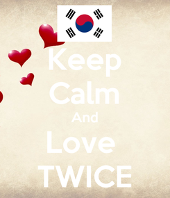 Poster: Keep Calm And Love  TWICE