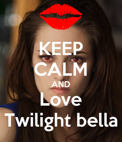 Poster: KEEP CALM AND Love Twilight bella
