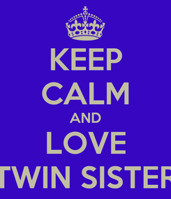 Poster: KEEP CALM AND LOVE TWIN SISTER