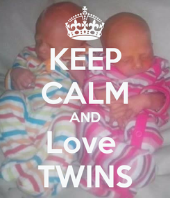 Poster: KEEP CALM AND Love  TWINS