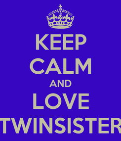 Poster: KEEP CALM AND LOVE TWINSISTER