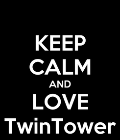 Poster: KEEP CALM AND LOVE TwinTower
