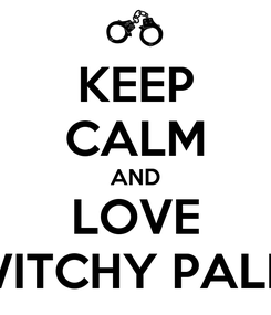 Poster: KEEP CALM AND LOVE TWITCHY PALMS