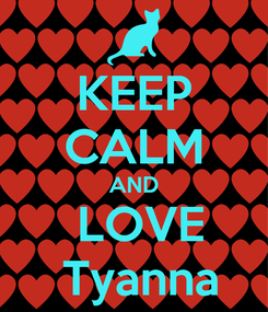Poster: KEEP CALM AND  LOVE  Tyanna