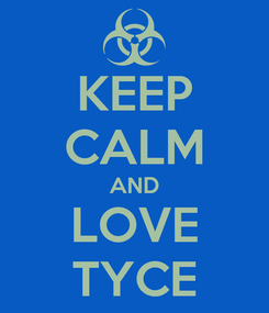 Poster: KEEP CALM AND LOVE TYCE