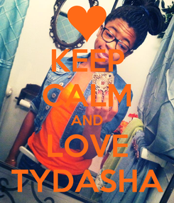 Poster: KEEP CALM AND LOVE TYDASHA
