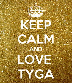Poster: KEEP CALM AND LOVE  TYGA