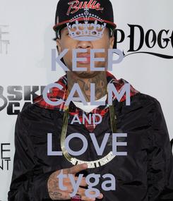 Poster: KEEP CALM AND LOVE tyga